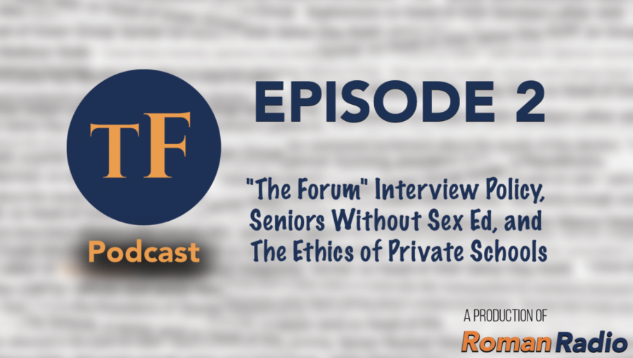The Forum Podcast #2 - 'The Forum's Interview Policy, Sex Ed, and the Ethics of Private Schools