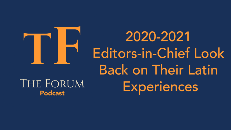 The Forum Podcast #4: 2020-2021 Editors-in-Chief Look Back on Their Latin Experience